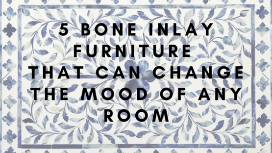 5 Bone Inlay Furniture That Can Change The Mood Of Any Room