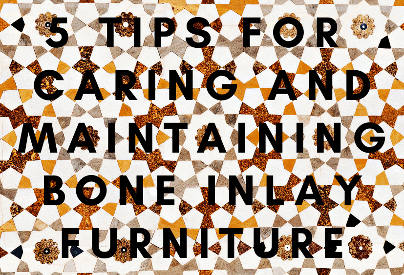 5 Tips for Caring and Maintaining Bone Inlay Furniture