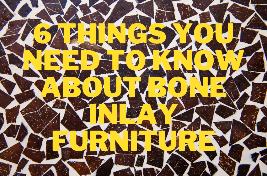 6 Things You Need To Know About Bone Inlay Furniture